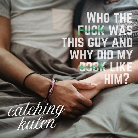 Catching Kalen Why